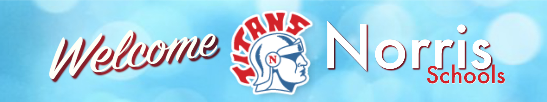 *Welcome Norris N Schools