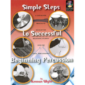 *Simple Steps A STEP-BY-STEP PROCESS TO DEVELOP THE to Successful BEGINNING STUDENT INTO THE TOTAL PERCUSSIONIST Beginning Percussion Kennan Wylie by